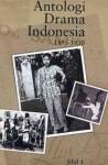 Antologi Drama Indonesia, Jilid 1: 1895-1930 - John H. McGlynn, Adila Suwarmo Soepeno, Melani Budianta, Sapardi Djoko Damono, Nirwan Dewanto, Goenawan Mohamad