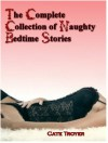 The Complete Collection of Naughty Bedtime Stories (Fantasy Reluctant Breeding Erotica) - Cate Troyer