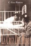 La Cruz del Beb: Memorias de Una Sobreviviente de La Tuberculosis - C. Gale Perkins, Frederick Martin-Del-Campo