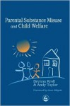 Parental Substance Misuse and Child Welfare - Brynna Kroll, Andy Taylor