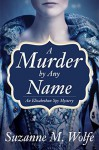 A Murder by Any Name: An Elizabethan Spy Mystery - Suzanne M. Wolf