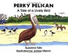 Perky Pelican: A Tale of a Lively Bird - Suzanne Tate