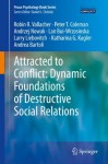 Attracted to Conflict: Dynamic Foundations of Destructive Social Relations (Peace Psychology Book Series) - Robin R. Vallacher, Peter T. Coleman, Andrzej Nowak, Lan Bui-Wrzosinska, Larry Liebovitch, Katharina Kugler, Andrea Bartoli