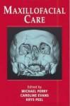 Maxillofacial Care: A Nursing Handbook - Caroline Evans, Michael Perry, Krys Peel