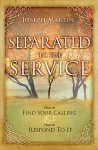 Separated to the Service: How to Find Your Calling and How to Respond to It - Joseph Martin