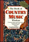 The Book of Country Music Wisdom: Common Sense and Uncommon Genius from 101 Country Music Greats - Criswell Freeman