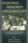 Studying Minority Adolescents: Conceptual, Methodological, and Theoretical Issues - McLoyd