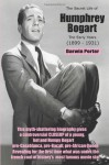 The Secret Life of Humphrey Bogart: The Early Years (1899-1931) - Darwin Porter