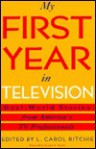 My First Year in Television: Real-World Stories from America's TV Professionals - L. Carol Ritchie