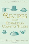Recipes from an Edwardian Country House: A Stately English Home Shares Its Classic Tastes - Jane Fearnley-Whittingstall