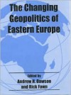 The Changing Geopolitics Of Eastern Europe - Andrew H. Dawson, Rick Fawn