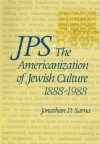 JPS: The Americanization of Jewish Culture 1888-1988 - Jonathan D. Sarna