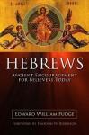 Hebrews: Ancient Encouragement for Believers Today - Edward Fudge