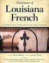 Dictionary of Louisiana French: As Spoken in Cajun, Creole, and American Indian Communities - Albert Valdman, Kevin J. Rottet, Barry Jean Ancelet, Thomas A. Klingler, Richard Guidry