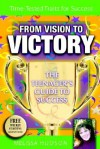 From Vision to Victory: The Teenager's Guide to Success - Melissa Hudson