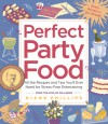Perfect Party Food: All the Recipes and Tips You'll Ever Need for Stress-Free Entertaining from the Diva of Do-Ahead - Diane Phillips