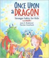 Once Upon a Dragon: Stranger Safety for Kids (and Dragons) - Jean E. Pendziwol