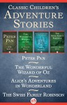Classic Children's Adventure Stories: Peter Pan, The Wonderful Wizard of Oz, Alice's Adventures in Wonderland, and The Swiss Family Robinson - J. M. Barrie, L. F Baum, Lewis Carroll, Johann D. Wyss