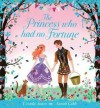The Princess Who Had No Fortune - Ursula Jones, Sarah Gibb