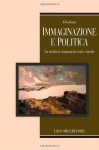 Immaginazione e politica. La rischiosa vicinanza fra reale e irreale - Diotima