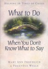 What to Do When You Don't Know What to Say - Mary Ann Froehlich, PeggySue Wells