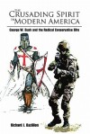 The Crusading Spirit in Modern America: George W. Bush and the Radical Conservative Elite - Richard J. Bazillion
