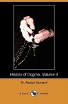 History of Dogma, Volume II (Dodo Press) - Adolph Harnack