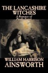 The Lancashire Witches - William Harrison Ainsworth
