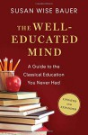 The Well-Educated Mind: A Guide to the Classical Education You Never Had (Updated and Expanded) - Susan Wise Bauer