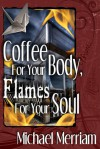 Coffee For Your Body, Flames For Your Soul - Michael Merriam