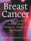 Breast Cancer: The Facts You Need to Know about Diagnosis, Treatment and Beyond - Pat Kelly, Mark Levine