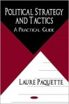 Political Strategy and Tactics: A Practical Guide - Laure Paquette