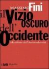Il vizio oscuro dell'Occidente: manifesto dell'antimodernità - Massimo Fini