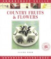 Country Fruits & Flowers: Advanced Techniques - Claire Webb