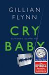 Cry Baby - Scharfe Schnitte: Roman - Gillian Flynn, Susanne Goga-Klinkenberg
