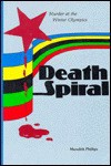 Death Spiral: Murder at the Winter Olympics - Meredith Phillips