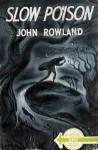 Slow Poison - John Rowland