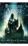 Bottled Abyss - Benjamin Kane Ethridge