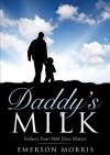 Daddy's Milk - Emerson Morris
