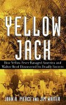 Yellow Jack: How Yellow Fever Ravaged America and Walter Reed Discovered Its Deadly Secrets - John Robinson Pierce