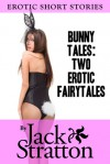 Bunny Tales: Two Erotic Fairytales - Jack Stratton