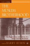 The Muslim Brotherhood: The Organization and Policies of a Global Islamist Movement - Barry Rubin