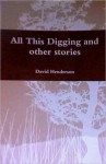All This Digging and other Stories - David Henderson