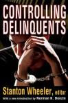 Controlling Delinquents - Stanton Wheeler, Norman K. Denzin