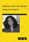 Judith Ortiz Cofer in the Classroom: A Woman in Front of the Sun - Carol Jago