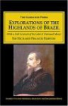 Explorations of the Highlands of Brazil: With a Full Account of the Gold & Diamond Mines - Richard Francis Burton