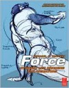 Force: Dynamic Life Drawing for Animators: Dynamic Life Drawing for Animators - Michael D. Mattesi