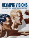 Olympic Visions: Images of the Games through History - Mike O'Mahony
