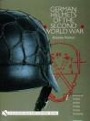 German Helmets Of The Second World War (Schiffer Military History) - Branislav Radovic
