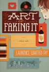 The Art of Faking It: Sounding Smart Without Really Knowing Anything - Laurence Whitted-Fry